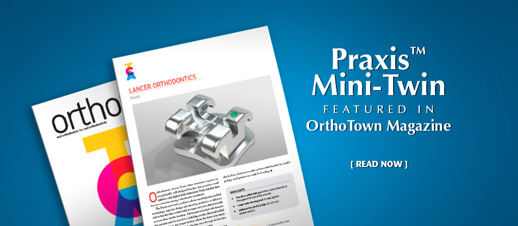 Praxis Mini-Twin featured in OrthoTown Magazine. Read Now.