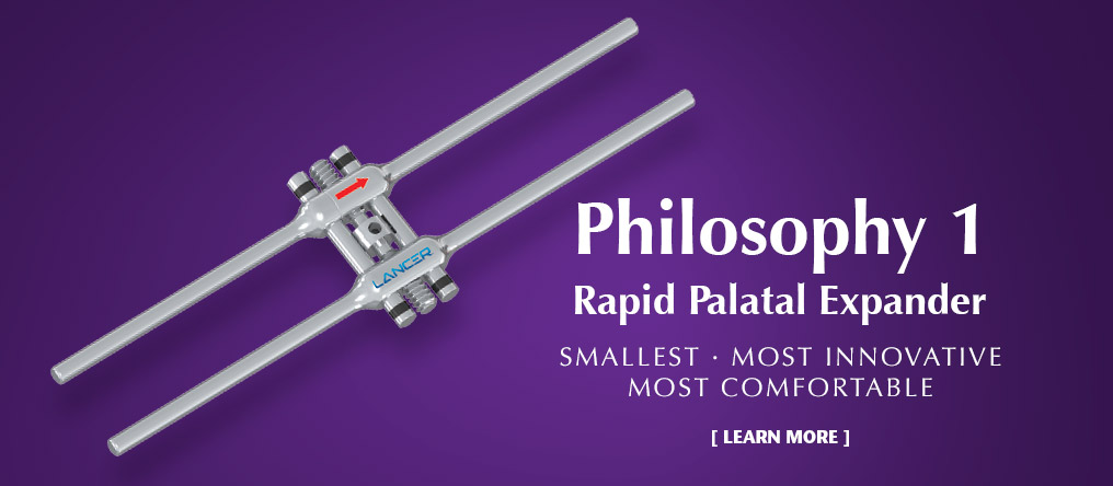 Philosophy 1 - Rapid Palatal Expander. Smallest, Most Innovative, Most Comfortable. Learn More.